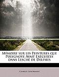 Memoire Sur Les Peintures Que Polygnote Avait Executees Dans Lesche de Delphes