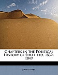 Chapters in the Political History of Sheffield, 1832-1849
