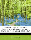 Annual Report of the Inspector-General of the State of New York, 1865-1867