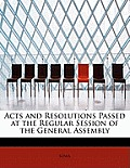 Acts and Resolutions Passed at the Regular Session of the General Assembly