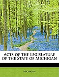Acts Of The Legislature Of The State Of Michigan by Michigan