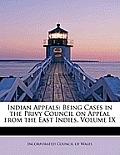 Indian Appeals: Being Cases in the Privy Council on Appeal from the East Indies, Volume IX