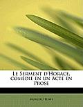 Le Serment D'Horace, Comedie En Un Acte En Prose