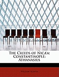 The Creeds of Nicaea; Constantinople; Athanasius