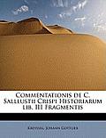Commentationis de C. Salllustii Crispi Historiarum Lib. III Fragmentis