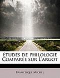 Etudes de Philologie Compar E Sur L'Argot