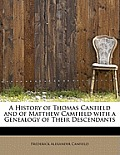 A History of Thomas Canfield and of Matthew Camfield with a Genealogy of Their Descendants