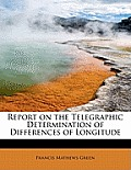 Report on the Telegraphic Determination of Differences of Longitude