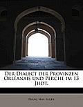 Der Dialect Der Provinzen Orl Anais Und Perche Im 13 Jhdt.