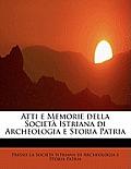 Atti E Memorie Della Societa Istriana Di Archeologia E Storia Patria