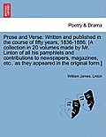Prose and Verse. Written and Published in the Course of Fifty Years, 1836-1886. [A Collection in 20 Volumes Made by Mr. Linton of All His Pamphlets an