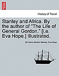 Stanley and Africa. by the Author of the Life of General Gordon. [I.E. Eva Hope.] Illustrated.