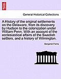 A History Of The Original Settlements On The Delaware, From Its Discovery By Hudson To The Colonization Under... by Benjamin Ferris