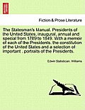 The Statesman's Manual. Presidents of the United States, Inaugural, Annual and Special from 1789 to 1849. with a Memoir of Each of the Presidents. the