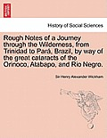 Rough Notes of a Journey Through the Wilderness, from Trinidad to Para, Brazil, by Way of the Great Cataracts of the Orinoco, Atabapo, and Rio Negro.
