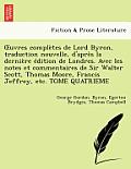 Uvres Completes de Lord Byron, Traduction Nouvelle, D'Apr S La Derni Re Dition de Londres. Avec Les Notes Et Commentaires de Sir Walter Scott, Thomas
