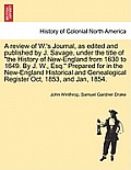 A Review of W.'s Journal, as Edited and Published by J. Savage, Under the Title of the History of New-England from 1630 to 1649. by J. W., Esq. Prepar