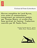 Uvres Comple Tes de Lord Byron, Avec Notes Et Commentaires, Comprenant Ses Me Moires Publie S Par Thomas Moore, Et Orne Es D'Un Beau Portrait de L'Aut