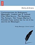 Contemporians de Shakspeare. Massinger, Traduit Par E. LaFond. [The Fatal Dowry, the Bondman, the Picture, the Virgin-Martyr.] Pre Ce de D'Une Notice