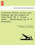 A French Heiress in Her Own Cha Teau. by the Author of One Only [E. C. Price] ... with ... Illustrations by W. J. Hennessy.