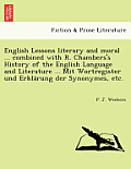 English Lessons Literary and Moral ... Combined with R. Chambers's History of the English Language and Literature ... Mit Wortregister Und Erkla Rung