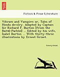 Vikram and Vampire; Or, Tales of Hindu Devilry. Adapted by Captain Sir Richard F. Burton [From the Baita L-Pachi Si ] ... Edited by His Wife, Isabel B