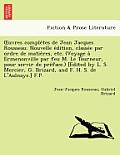Uvres Comple Tes de Jean Jacques Rousseau. Nouvelle E Dition, Classe E Par Ordre de Matie Res, Etc. (Voyage a Ermenonville Par Feu M. Le Tourneur, Pou