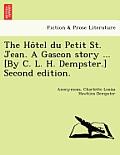 The Ho Tel Du Petit St. Jean. a Gascon Story ... [By C. L. H. Dempster.] Second Edition.