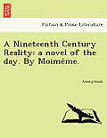 A Nineteenth Century Reality: A Novel of the Day. by Moime Me.