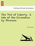 The Veil of Liberty. a Tale of the Girondins by Pe Ronne.
