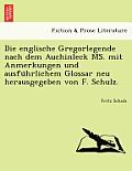 Die Englische Gregorlegende Nach Dem Auchinleck Ms. Mit Anmerkungen Und Ausfu Hrlichem Glossar Neu Herausgegeben Von F. Schulz.