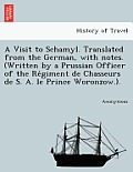 A Visit to Schamyl. Translated from the German, with Notes. (Written by a Prussian Officer of the Re Giment de Chasseurs de S. A. Le Prince Woronzow.)