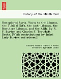 Unexplored Syria. Visits to the Libanus, the Tulu L El Safa, the Anti-Libanus, the Northern Libanus, and the ALA H. by R. F. Burton and Charles F. Tyr