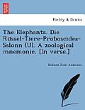 The Elephants. Die Ru Ssel-Tiere-Proboscidea-Sslonn (U). a Zoological Mnemonic. [In Verse.]