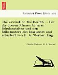 The Cricket on the Hearth ... Fu R Die Oberen Klassen Ho Herer Schulanstalten Und Den Selbstunterricht Bearbeitet Und Erla Utert Von H. A. Werner. Eng