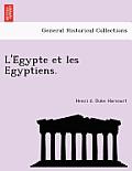 L'e Gypte Et Les Egyptiens.
