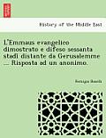 L'Emmaus Evangelico Dimostrato E Difeso Sessanta Stadi Distante Da Gerusalemme ... Risposta Ad Un Anonimo.