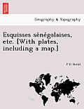 Esquisses Se Ne Galaises, Etc. [With Plates, Including a Map.]