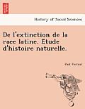 de L'Extinction de La Race Latine. E Tude D'Histoire Naturelle.