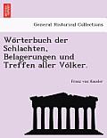 Wo Rterbuch Der Schlachten, Belagerungen Und Treffen Aller Vo Lker.
