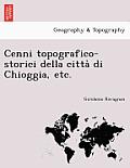 Cenni Topografico-Storici Della Citta Di Chioggia, Etc.