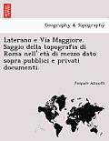 Laterano E Via Maggiore. Saggio Della Topografia Di Roma Nell' Eta Di Mezzo Dato Sopra Pubblici E Privati Documenti.