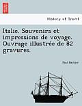 Italie. Souvenirs Et Impressions de Voyage. Ouvrage Illustre E de 82 Gravures.
