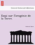 Essai Sur L'Oroge Nie de La Terre.