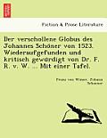 Der Verschollene Globus Des Johannes Scho Ner Von 1523. Wiederaufgefunden Und Kritisch Gewu Rdigt Von Dr. F. R. V. W. ... Mit Einer Tafel.