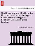 Skythien Und Die Skythen Des Herodot, Und Seine Ausleger, Nebst Beschreibung Des Heutigen Zustandes Jener La Nder.