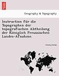 Instruction Fu R Die Topographen Der Topografischen Abtheilung Der Ko Niglich Preussischen Landes-Afnahme.