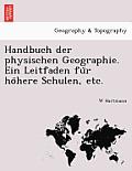 Handbuch Der Physischen Geographie. Ein Leitfaden Fu R Ho Here Schulen, Etc.