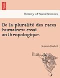 de La Pluralite Des Races Humaines: Essai Anthropologique.