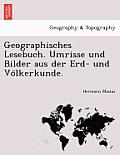 Geographisches Lesebuch. Umrisse Und Bilder Aus Der Erd- Und Vo Lkerkunde.